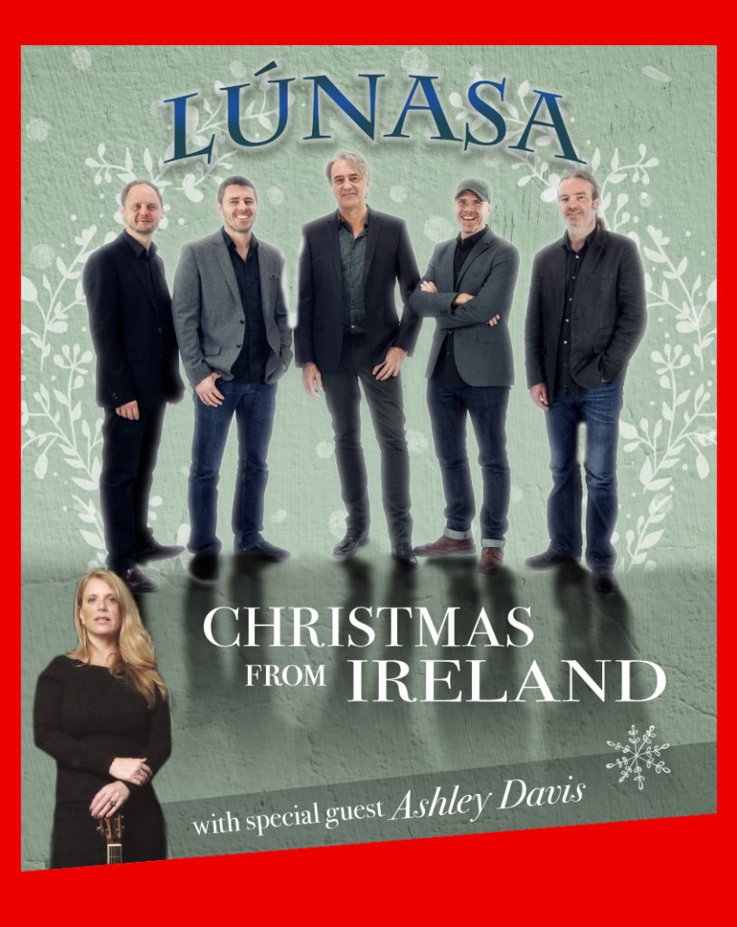 Christmas from Ireland with Lúnasa & Special Guest Ashley Davis ...